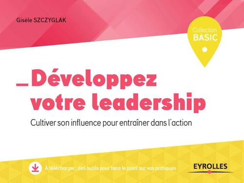 Développez votre leadership ; cultiver son influence pour entrainer dans l'action