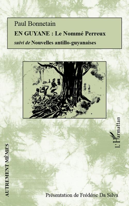 En Guyane ; le nommé Perreux ; nouvelles antillo-guyanaises