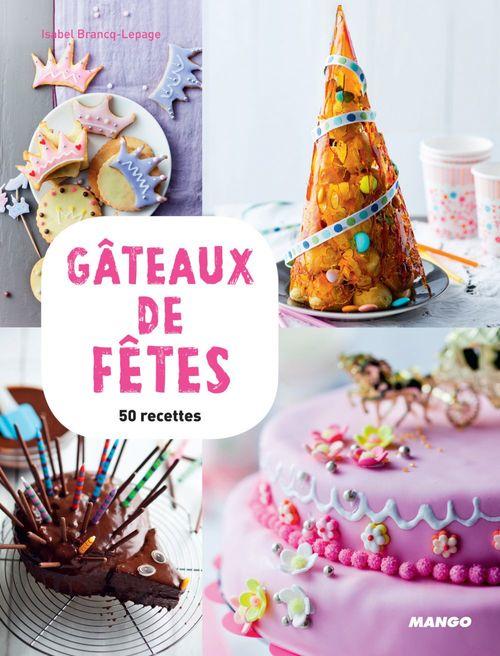 Gâteaux de fête ; 50 recettes et 15 vidéos