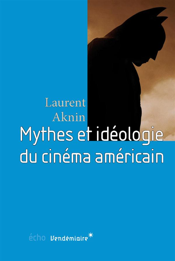 Mythes et idéologie du cinéma américain