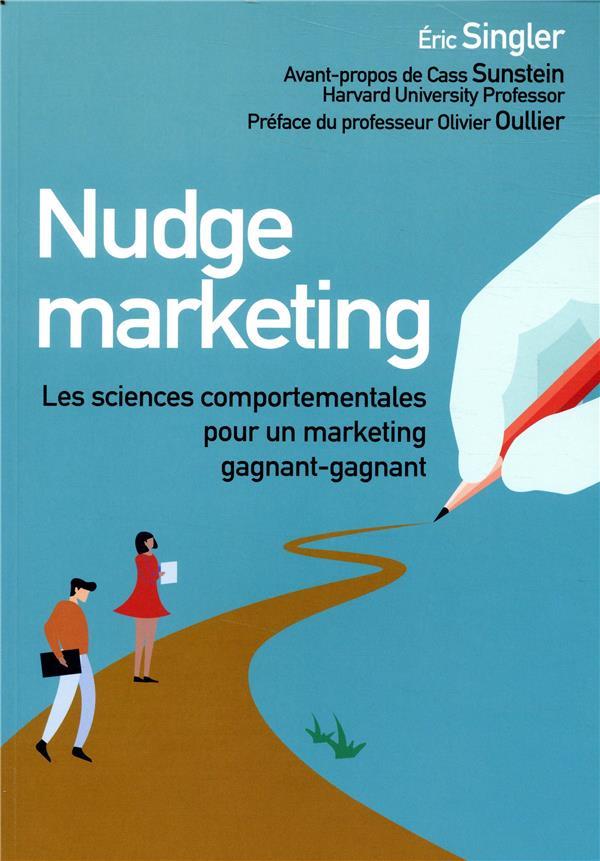 Nudge marketing ; les sciences comportementales pour un marketing gagnant-gagnant