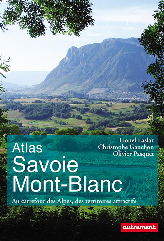 Atlas ; Savoie, Mont-Blanc, au carrefour des Alpes, des territoire attractifs