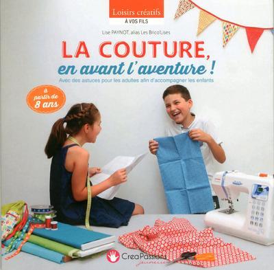 La couture, en avant l'aventure ! avec des astuces pour les adultes afin d'accompagner les enfants ; à partir de 8 ans