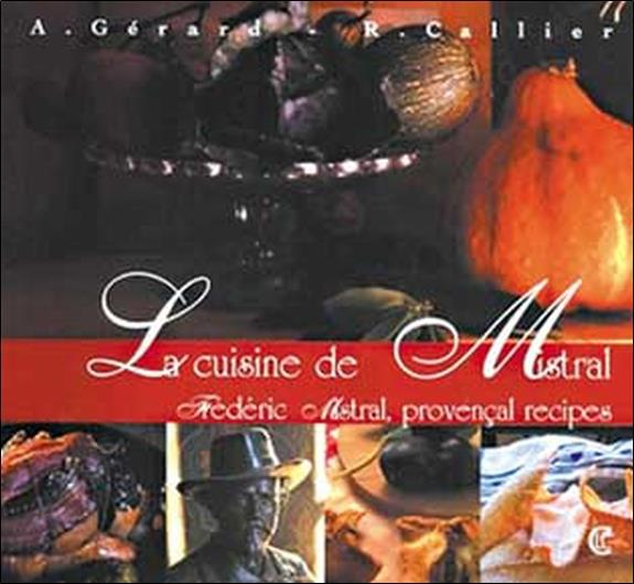 La cuisine de Mistral ; Frédéric Mistral, provençal recipes