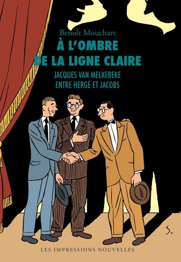 à l'ombre de la ligne claire ; Jacques Van Melkebeke entre Hergé et Jacobs