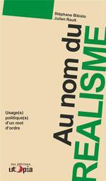 Couverture de Au nom du réalisme ; usage et utilisation politique d'un mot