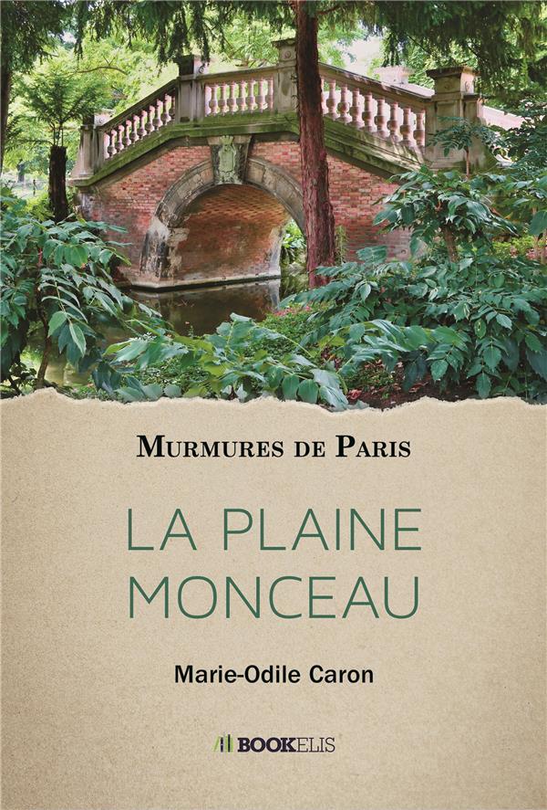 Murmures de Paris ; la plaine Monceau