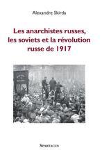 Couverture de Les anarchistes russes, les soviets et la révolution de 1917