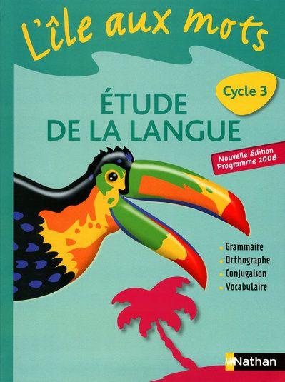 L'Ile Aux Mots; Francais ; Etude De La Langue ; Cycle 3 ; Manuel De L'Eleve (Edition 2010)