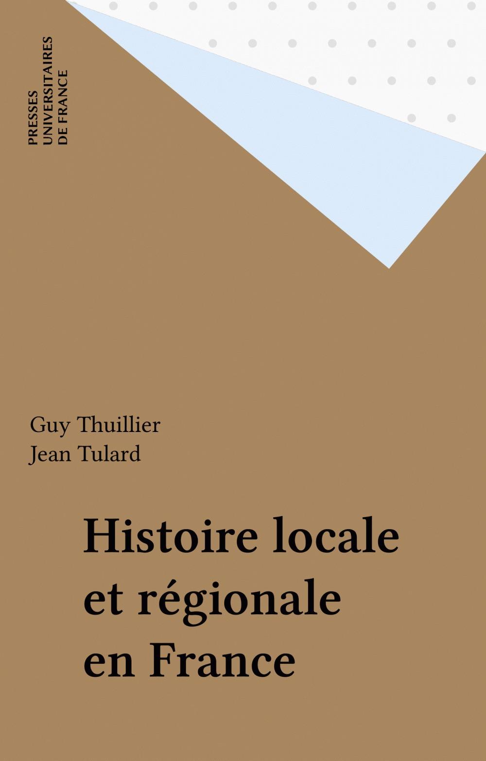 Histoire locale et régionale en France  - Thuillier/Tulard G/J  - Jean Tulard  - Guy Thuillier