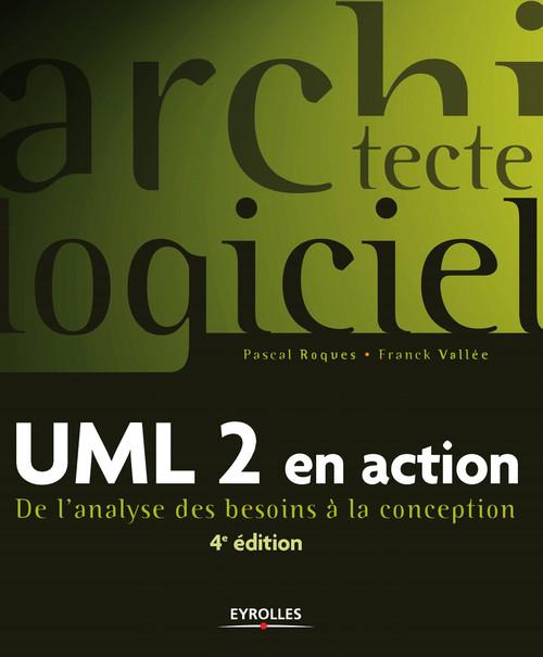UML 2 en action ; de l'analyse des besoins à la conception (4e édition)