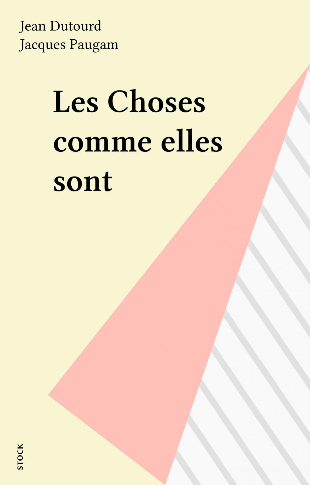 Les Choses comme elles sont  - Jean Dutourd  - Jacques Paugam