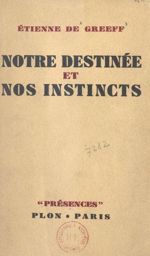 Notre destinée et nos instincts  - Étienne de Greeff