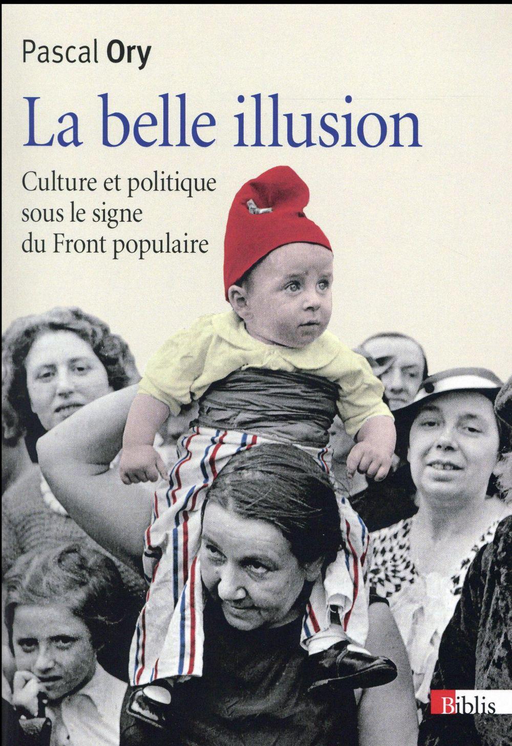 La belle illusion ; culture et politique du Front populaire
