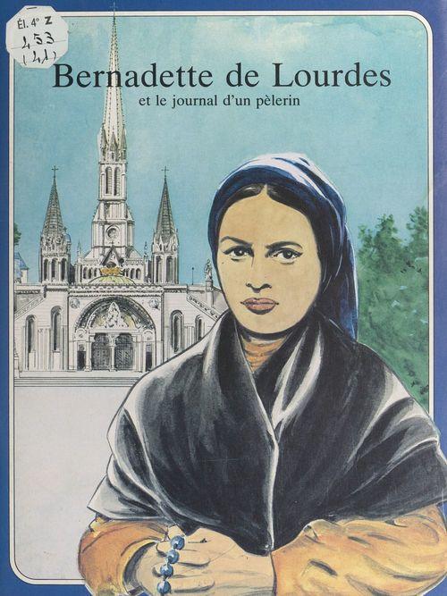 Bernadette de Lourdes et le journal d'un pèlerin  - René Berthier  - Marie-Hélène Sigaut