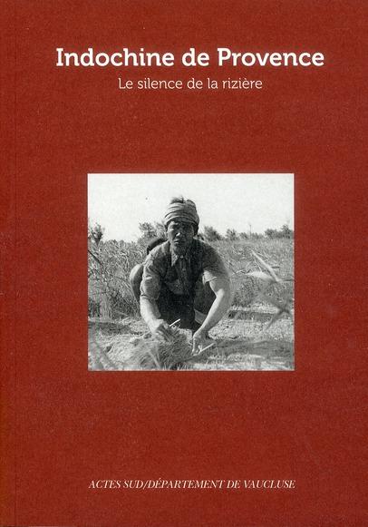 Indochine De Provence ; Le Silence De La Riziere