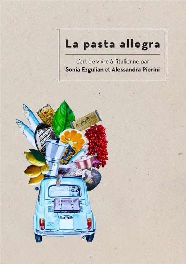 La pasta allegra ; l'art de vivre à l'italienne