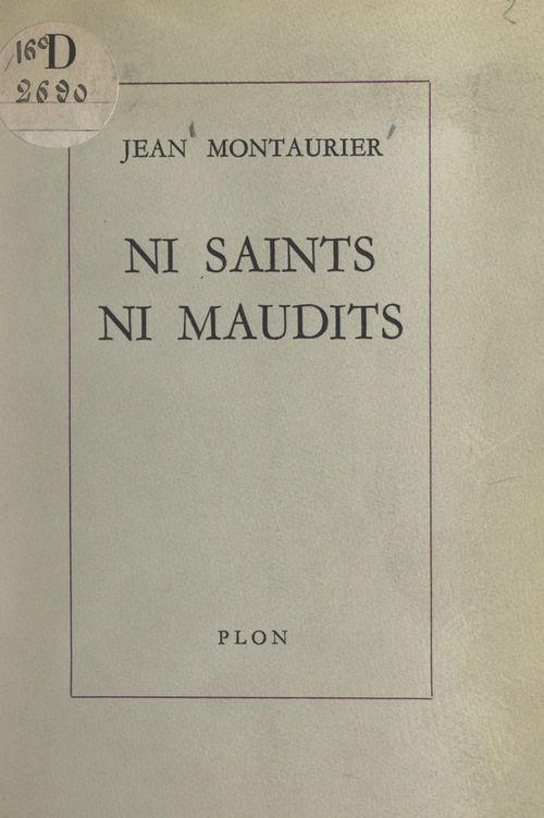 Ni saints, ni maudits  - Jean Montaurier