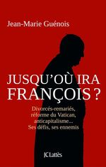 Jusqu'où ira François ?  - Jean-Marie Guénois