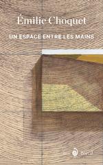 Un espace entre les mains  - Emilie Choquet