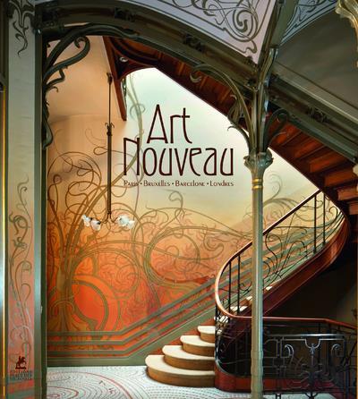 Art nouveau ; Paris, Bruxelles, Barcelone, Londres