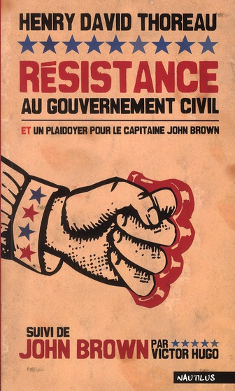 Résistance au gouvernement civil et un plaidoyer pour le capitaine john brown ; john brown par victor hugo