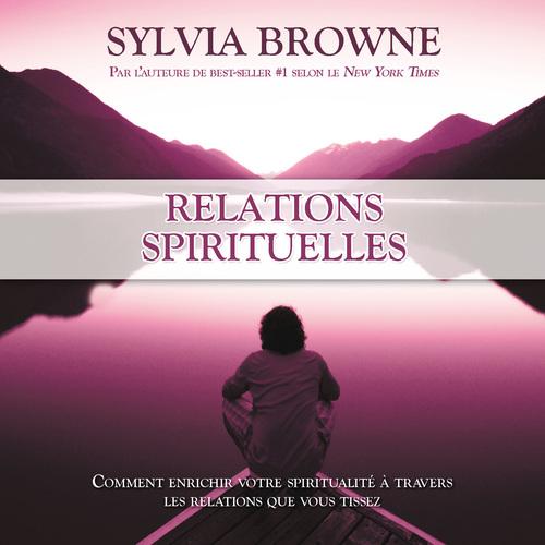 Relations spirituelles ; comment enrichir votre spiritualité à travers les relations que vous tissez