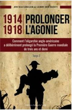 Prolonger L'Agonie T.2 ; Comment L'Oligarchie Anglo-Americaine A Deliberement Prolonge La Premiere Guerre Mondiale