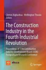 The Construction Industry in the Fourth Industrial Revolution  - Wellington Thwala - Clinton Aigbavboa
