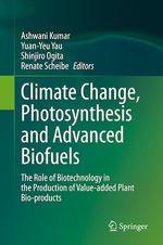 Climate Change, Photosynthesis and Advanced Biofuels  - Shinjiro Ogita - Yuan-Yeu Yau - Ashwani Kumar - Renate Scheibe