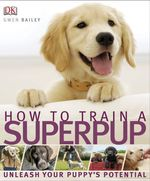 How to Train a Superpup  - Gwen Bailey