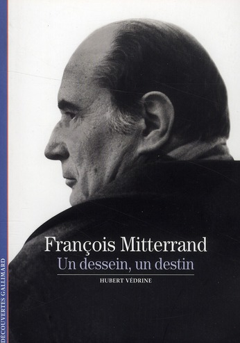 Francois Mitterrand ; un dessein, un destin