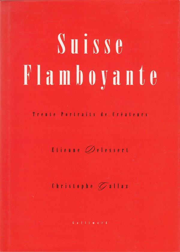 Suisse flamboyante - trente portraits de createurs