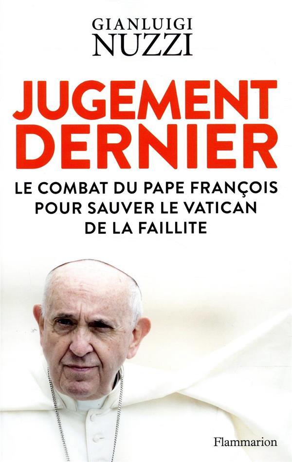 JUGEMENT DERNIER  -  LE COMBAT DU PAPE FRANCOIS POUR SAUVER LE VATICAN DE LA FAILLITE
