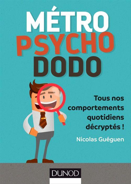 Métro, psycho, dodo ; tous nos comportements quotidiens décryptés !