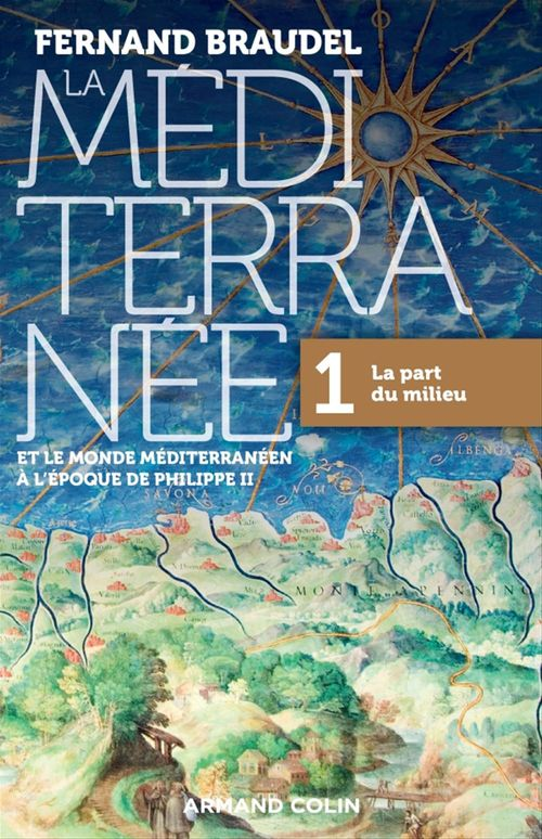 La Méditerranée et le monde méditerraneen à l'époque de Philippe II t.1 ; la part du milieu