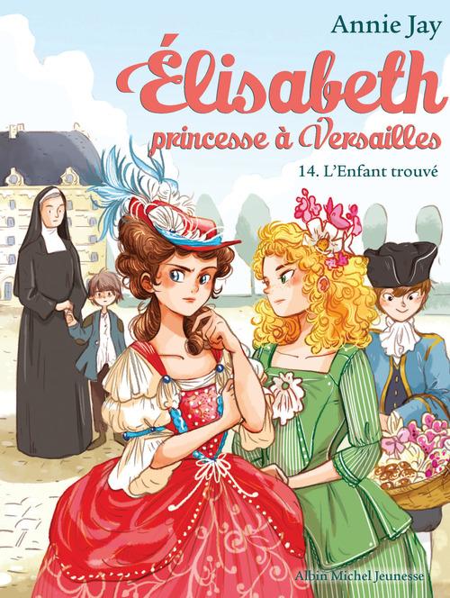 Elisabeth, princesse à Versailles T.14 ; l'enfant trouvé