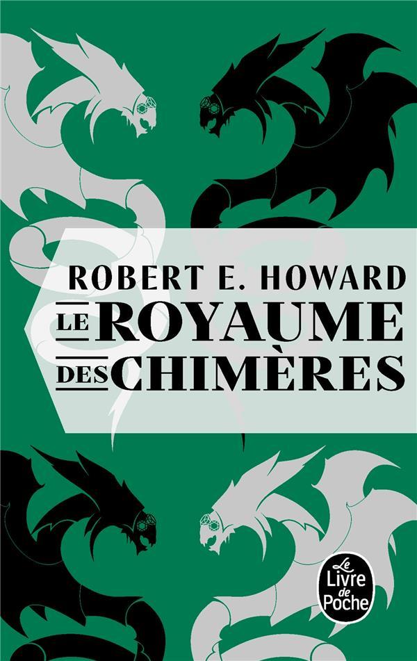 LE ROYAUME DES CHIMERES HOWARD, ROBERT E.
