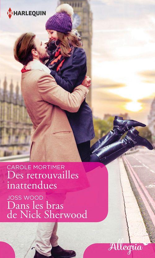 Vente EBooks : Des retrouvailles inattendues - Dans les bras de Nick Sherwood  - Carole Mortimer  - Joss Wood