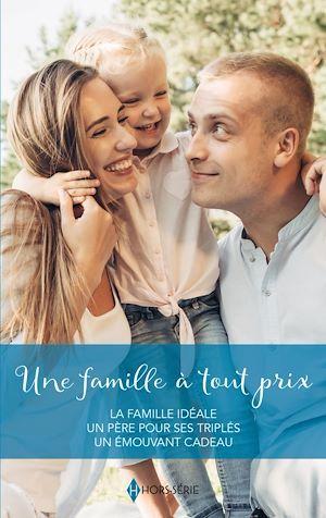 Une famille à tout prix ; la famille idéale, un père pour ses triplés, un émouvant cadeau