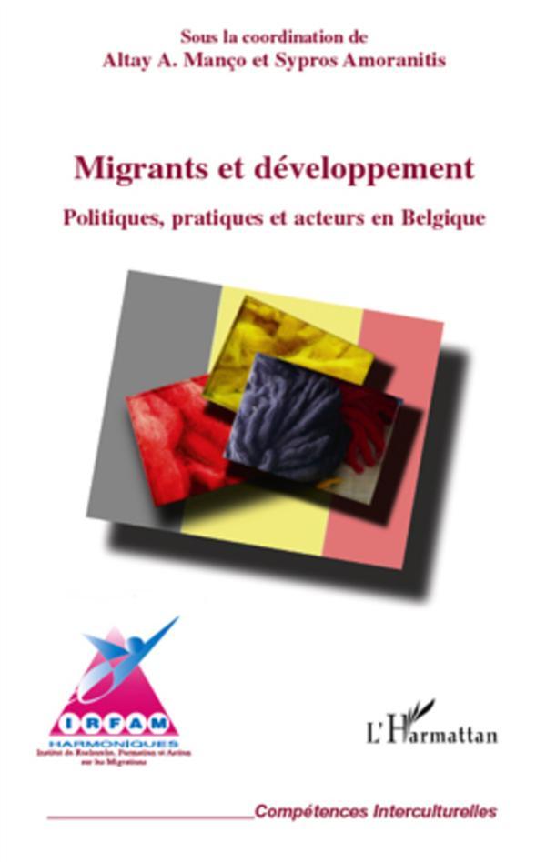 Migrants Et Developpement ; Politiques, Pratiques Et Acteurs En Belgique