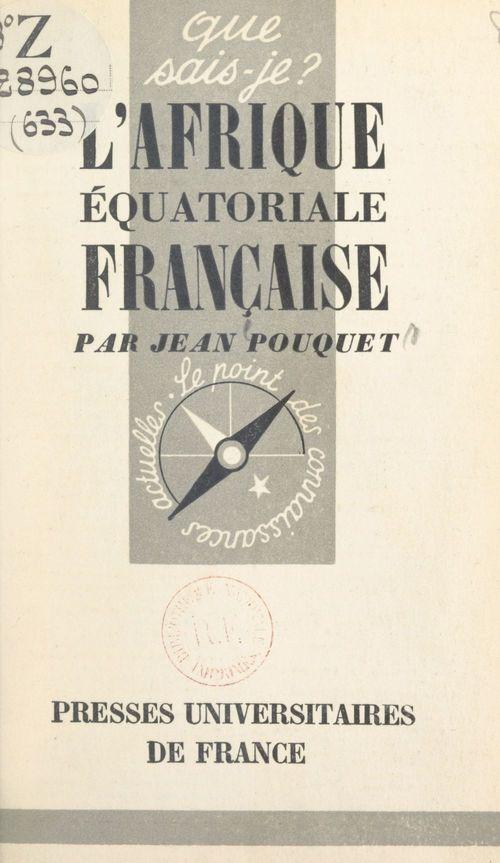 Vente EBooks : L'Afrique équatoriale française et le Cameroun  - Jean Pouquet