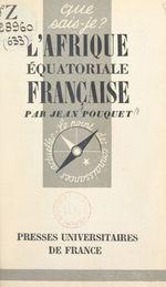 Vente Livre Numérique : L'Afrique équatoriale française et le Cameroun  - Jean Pouquet