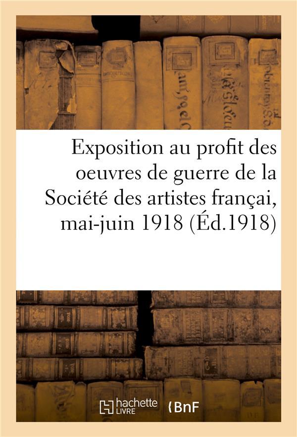 Exposition au profit des oeuvres de guerre de la societe des artistes francais - et de la societe na