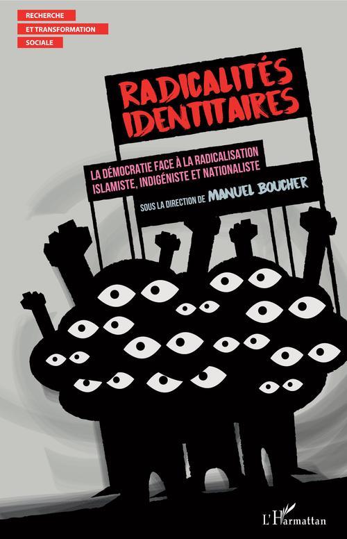 Radicalités identitaires ; la démocratie face à la radicalisation islamiste, indigéeniste et nationaliste