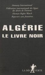 Algérie : le livre noir  - Fédération internationale des droits de l'homme - Collectif - Human rights watch - Amnesty international