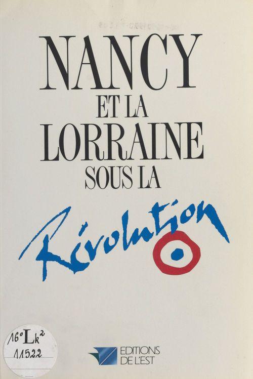 Nancy et la Lorraine sous la Révolution  - Dominique Flon  - Laurent Versini  - Michèle Maubeuge