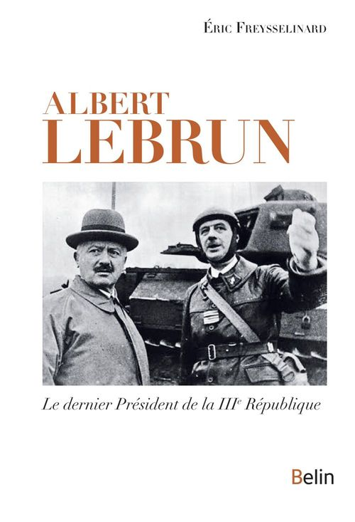 Albert Lebrun ; le dernier président de la IIIe République