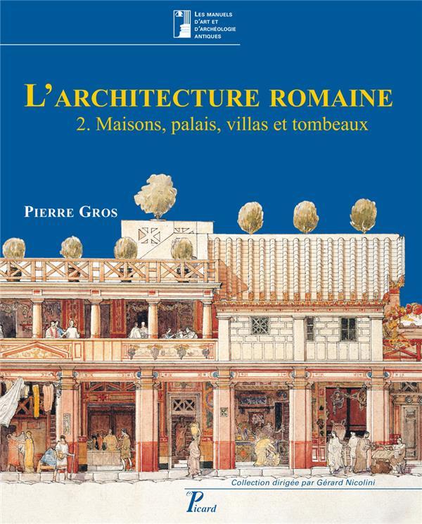 L'architecture romaine t.2 ; maisons, palais, villas et tombeaux (3e édition)