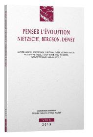 Penser l'évolution ; Nietzsche, Bergson, Dewey